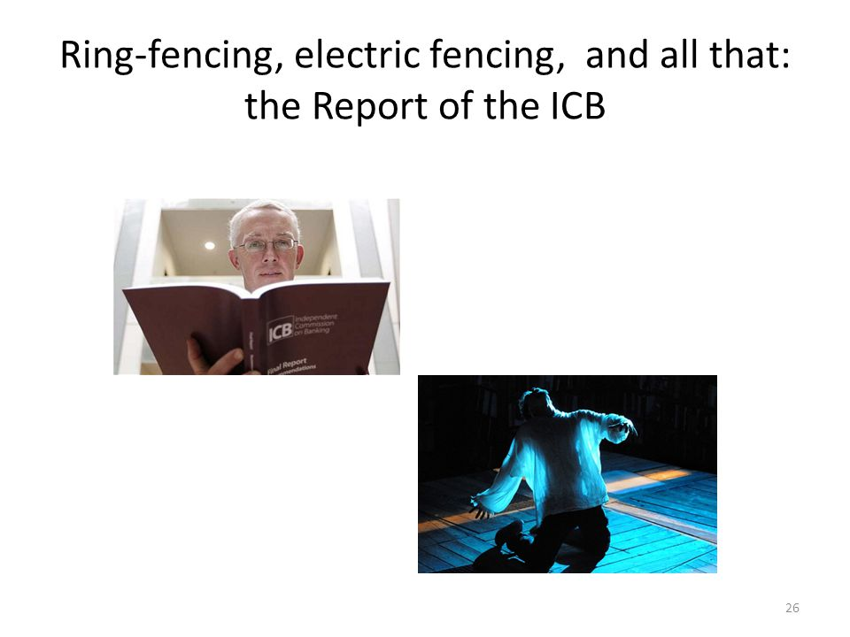 Ring-fencing, electric fencing, and all that: the Report of the ICB 26
