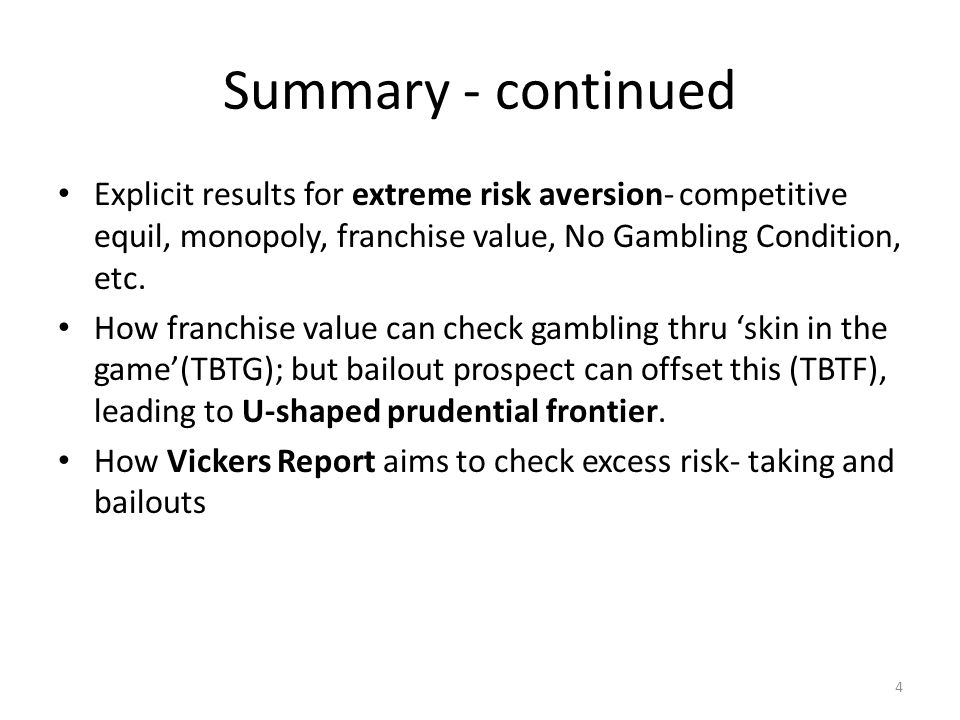 Summary - continued Explicit results for extreme risk aversion- competitive equil, monopoly, franchise value, No Gambling Condition, etc. How franchis