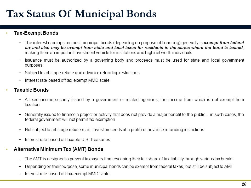 Tax-Exempt Bonds −The interest earnings on most municipal bonds (depending on purpose of financing) generally is exempt from federal tax and also may