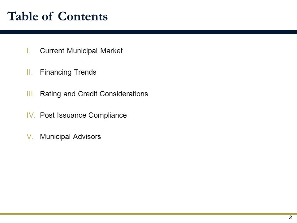 Table of Contents I.Current Municipal Market II.Financing Trends III.Rating and Credit Considerations IV.Post Issuance Compliance V.Municipal Advisors