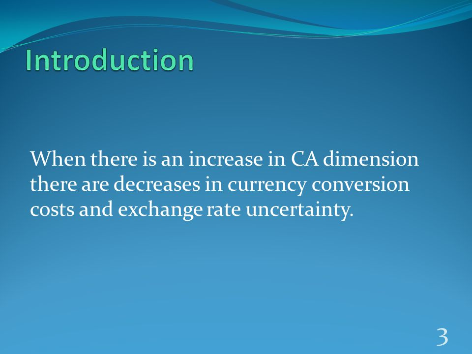 When there is an increase in CA dimension there are decreases in currency conversion costs and exchange rate uncertainty.
