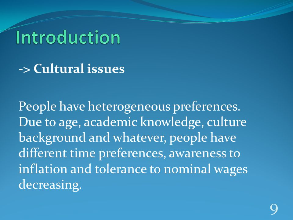 -> Cultural issues People have heterogeneous preferences.