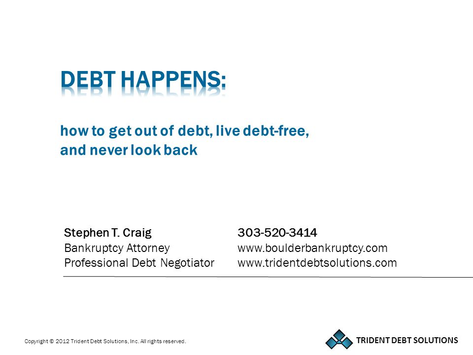 TRIDENT DEBT SOLUTIONS 2  My law practice has been limited to debt counseling and debt relief since 1994.