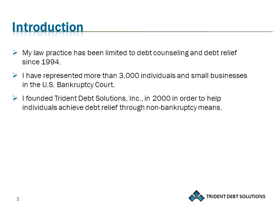 TRIDENT DEBT SOLUTIONS 3 The goals of this class are to:  Explain all of the different options for getting out of debt and the pros and cons of each option  Discuss the most common money mistakes people make — and how to avoid them  Teach you how to turn the tables and go from debt to prosperity In addition, you can also sign up for a free consultation on how to create your personal strategy for becoming debt-free.