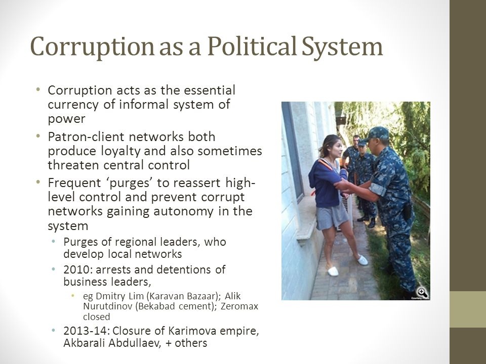 Corruption as an Institutional Challenge Discretionary Powers Opaque, complex legislation implemented in arbitrary ways by officials Multiple government agencies involved in decisions Complex system of licencing, taxation, currency exchange to operate business State agencies (tax authorities, security services) subordinated to private interests Constraints Neutral state agencies involved in oversight functions Courts and justice sector Prokuratura Independent media Civil society organisations International monitoring groups Social and cultural attitudes International restrictions on money-laundering, property and financial transactions Financial Flows: foreign investment; public finance; cross-border trade and financial flows