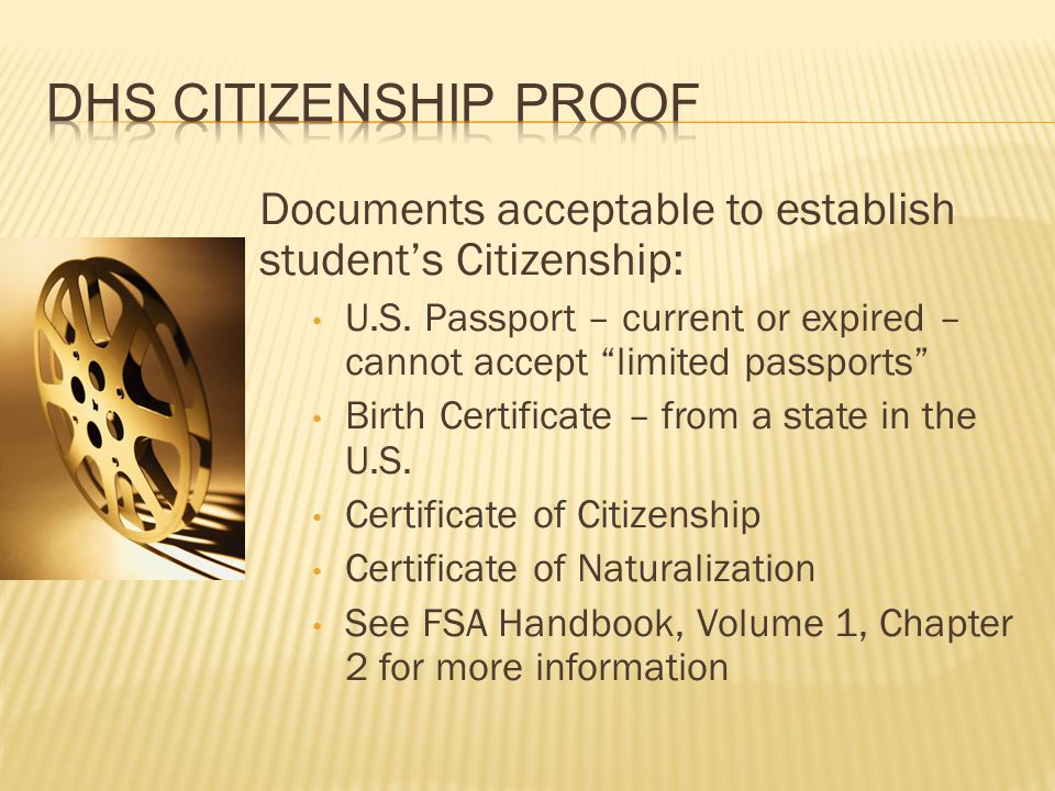 """Documents acceptable to establish student's Citizenship: U.S. Passport – current or expired – cannot accept """"limited passports"""" Birth Certificate – fr"""