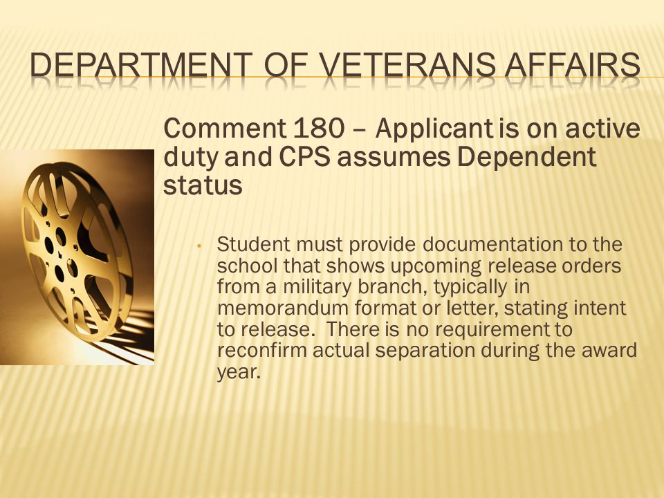 Comment 180 – Applicant is on active duty and CPS assumes Dependent status Student must provide documentation to the school that shows upcoming release orders from a military branch, typically in memorandum format or letter, stating intent to release.