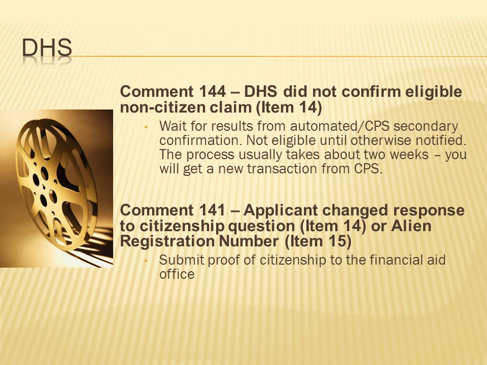 Comment 144 – DHS did not confirm eligible non-citizen claim (Item 14) Wait for results from automated/CPS secondary confirmation.