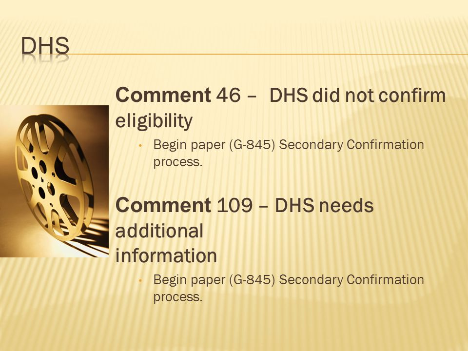 Comment 46 – DHS did not confirm eligibility Begin paper (G-845) Secondary Confirmation process.
