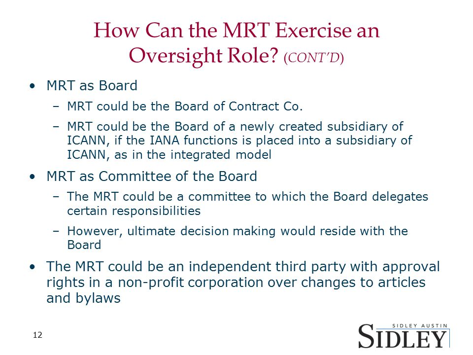 How Can the MRT Exercise an Oversight Role? ( CONT'D ) MRT as Board –MRT could be the Board of Contract Co. –MRT could be the Board of a newly created