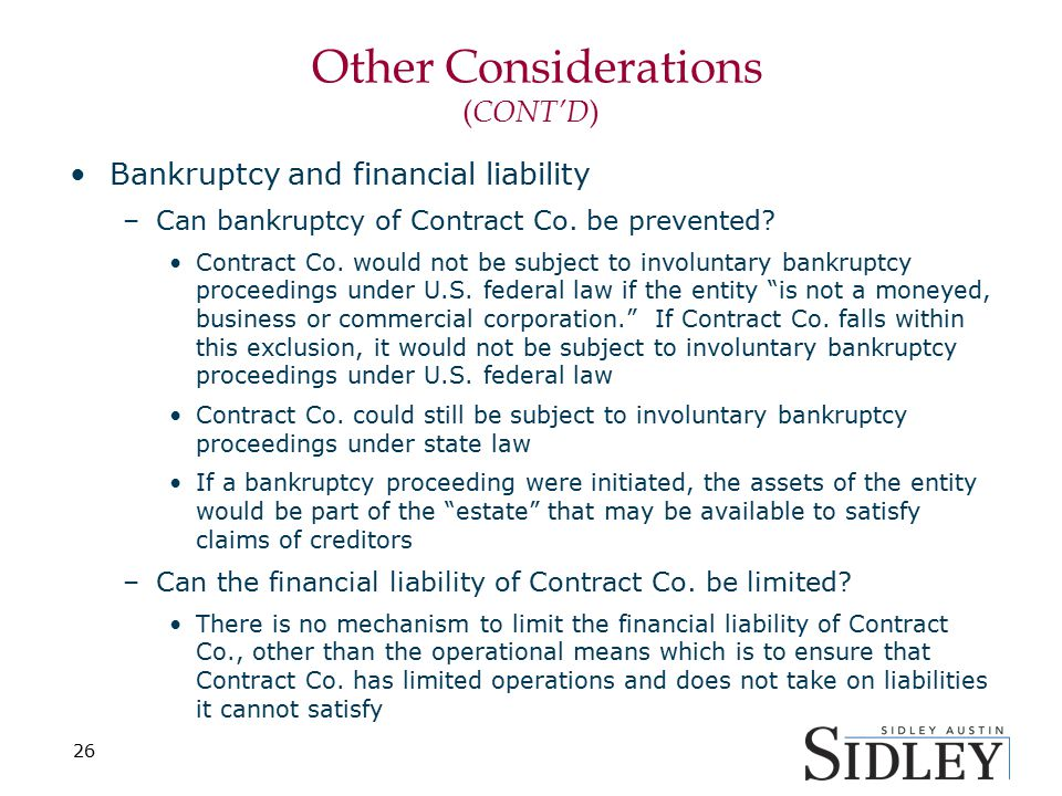 Other Considerations ( CONT'D ) Bankruptcy and financial liability –Can bankruptcy of Contract Co. be prevented? Contract Co. would not be subject to