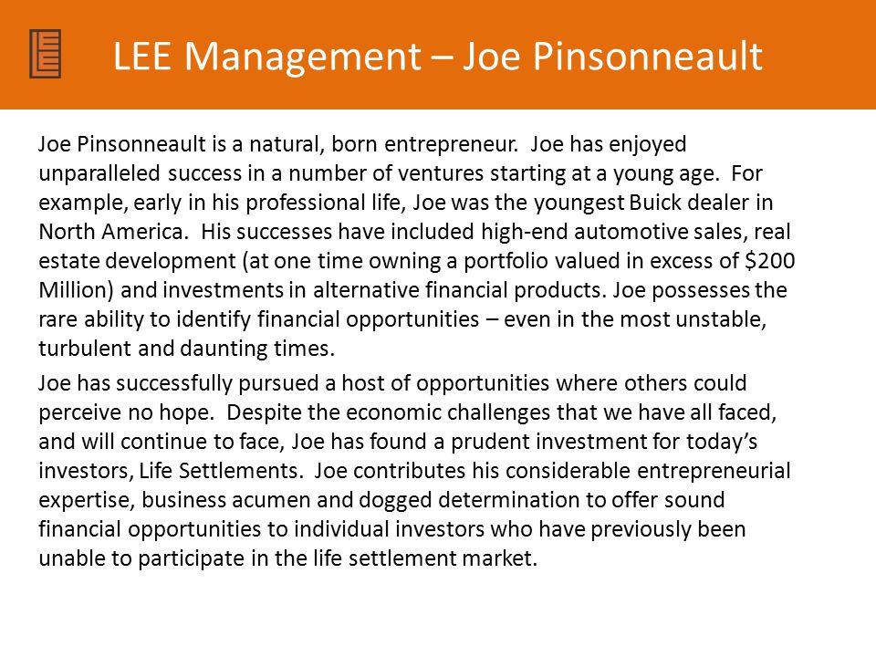 LEE Management – Joe Pinsonneault Joe Pinsonneault is a natural, born entrepreneur. Joe has enjoyed unparalleled success in a number of ventures start