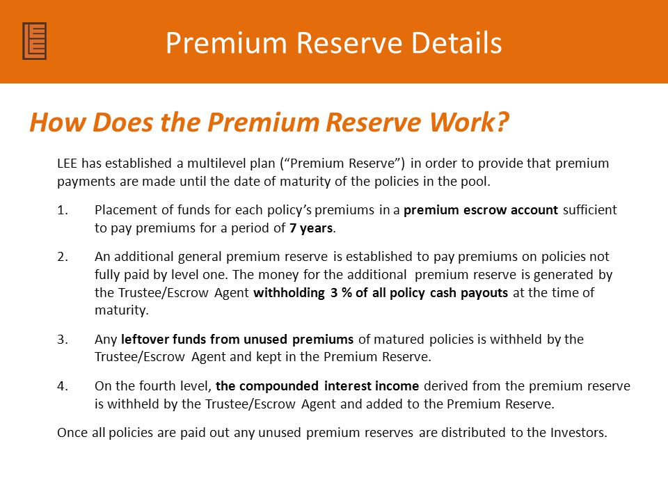 Premium Reserve Details LEE has established a multilevel plan ( Premium Reserve ) in order to provide that premium payments are made until the date of maturity of the policies in the pool.