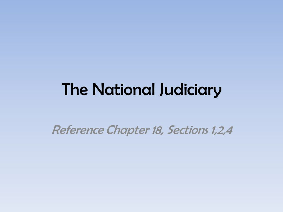 The National Judiciary Reference Chapter 18, Sections 1,2,4