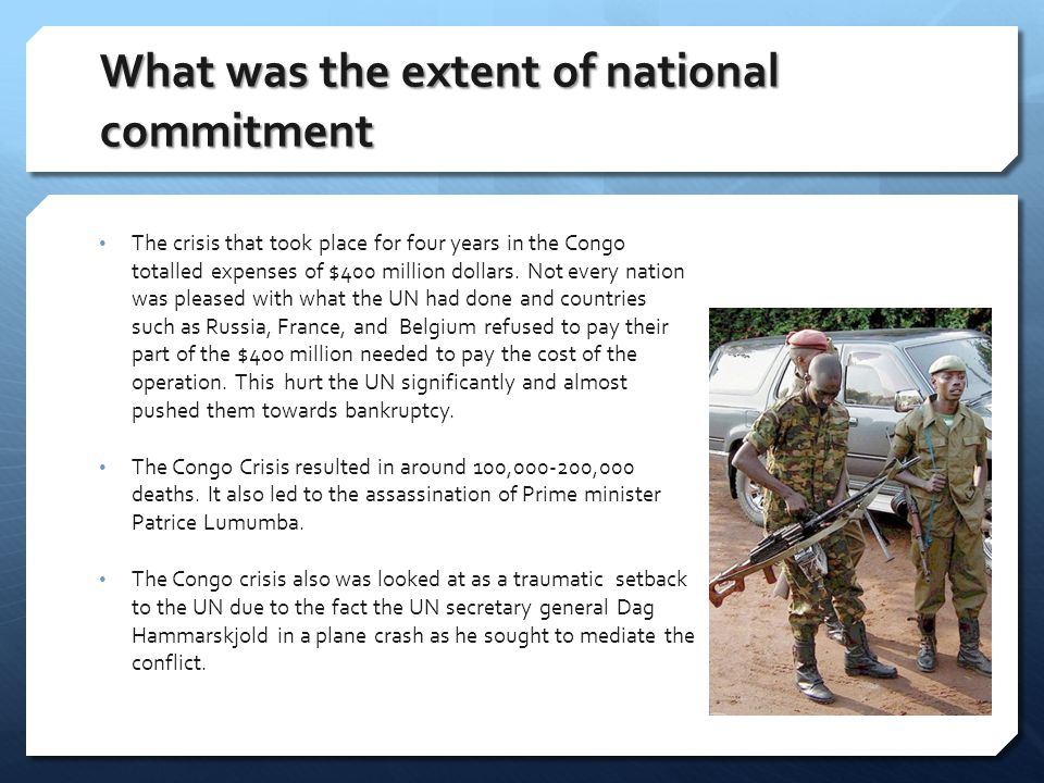 What was the extent of national commitment The crisis that took place for four years in the Congo totalled expenses of $400 million dollars.
