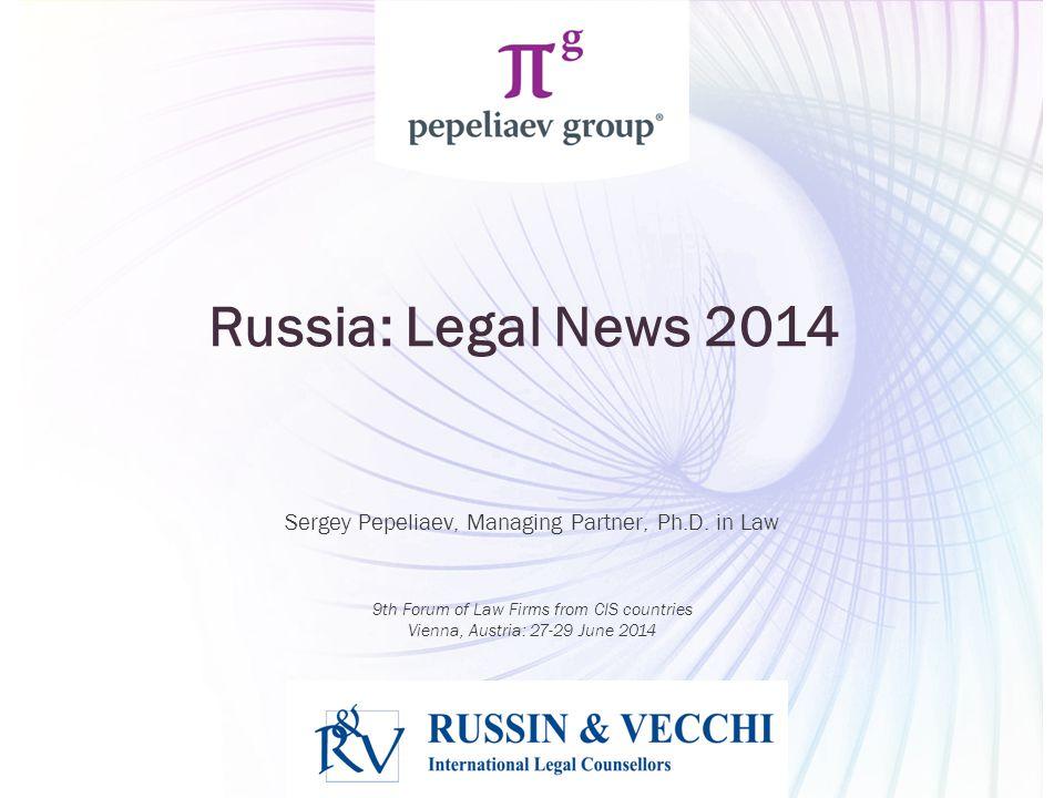 Slide www.pgplaw.ru Russia: Legal News 2014 Sergey Pepeliaev, Managing Partner, Ph.D.