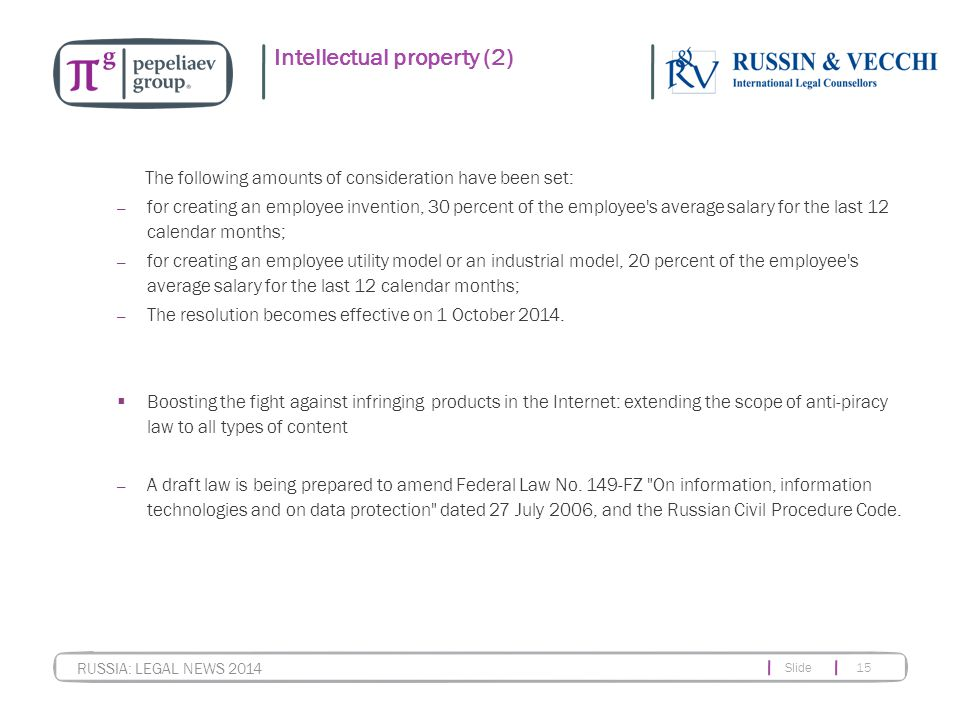 Slide 15 RUSSIA: LEGAL NEWS 2014 Intellectual property (2) The following amounts of consideration have been set: — for creating an employee invention,