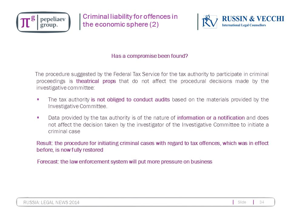 Slide 34 RUSSIA: LEGAL NEWS 2014 Criminal liability for offences in the economic sphere (2) Has a compromise been found? The procedure suggested by th