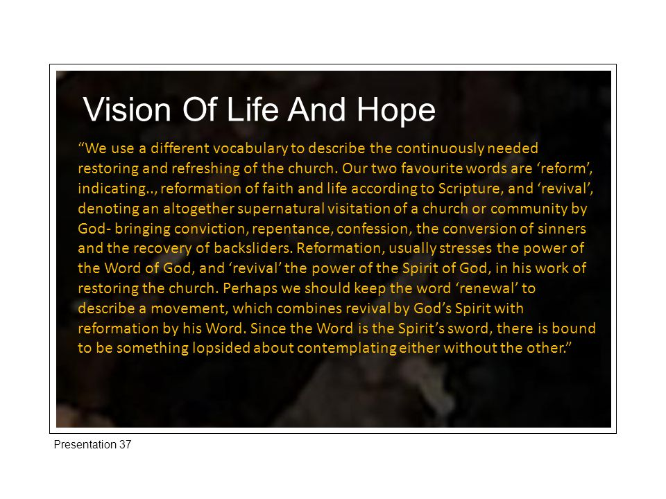 Presentation 37 Vision Of Life And Hope We use a different vocabulary to describe the continuously needed restoring and refreshing of the church.