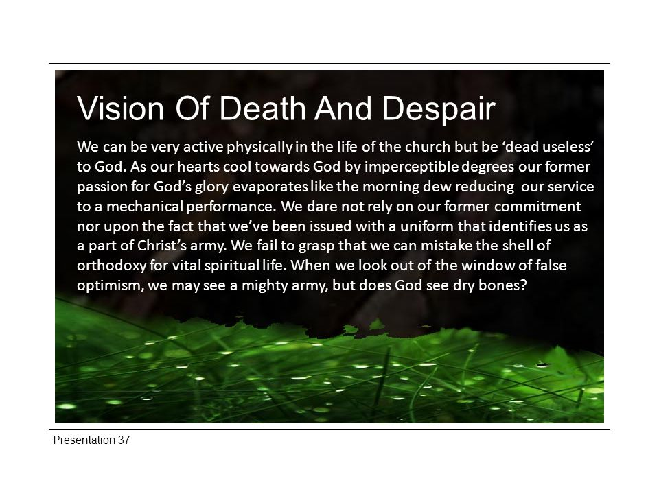 Presentation 37 Vision Of Life And Hope To preach is to unleash the re-creative Word of God on men.