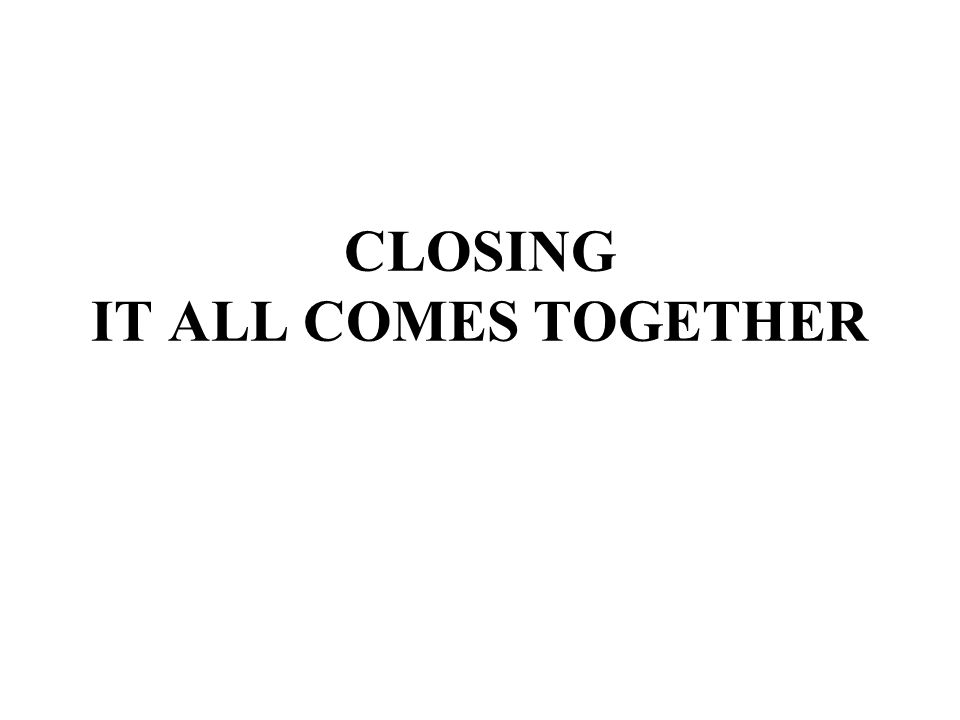 CLOSING IT ALL COMES TOGETHER