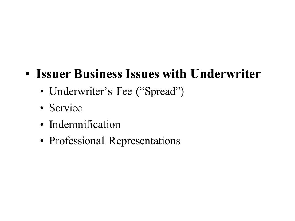 Issuer Business Issues with Underwriter Underwriter's Fee ( Spread ) Service Indemnification Professional Representations