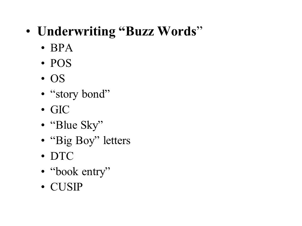 "Underwriting ""Buzz Words"" BPA POS OS ""story bond"" GIC ""Blue Sky"" ""Big Boy"" letters DTC ""book entry"" CUSIP"