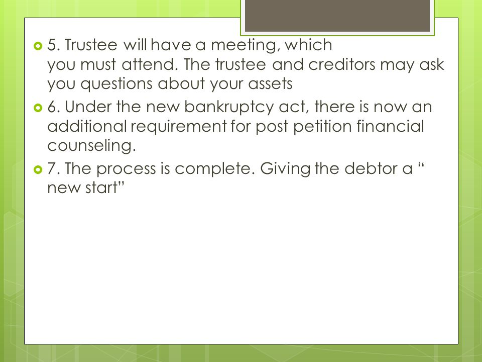 5. Trustee will have a meeting, which you must attend.
