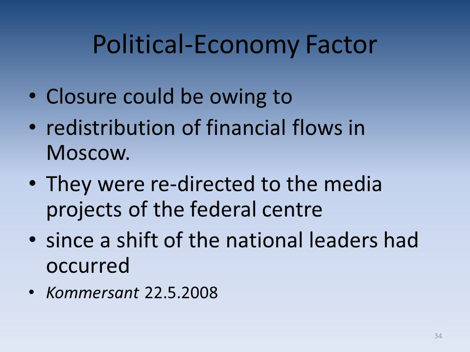 34 Political-Economy Factor Closure could be owing to redistribution of financial flows in Moscow.