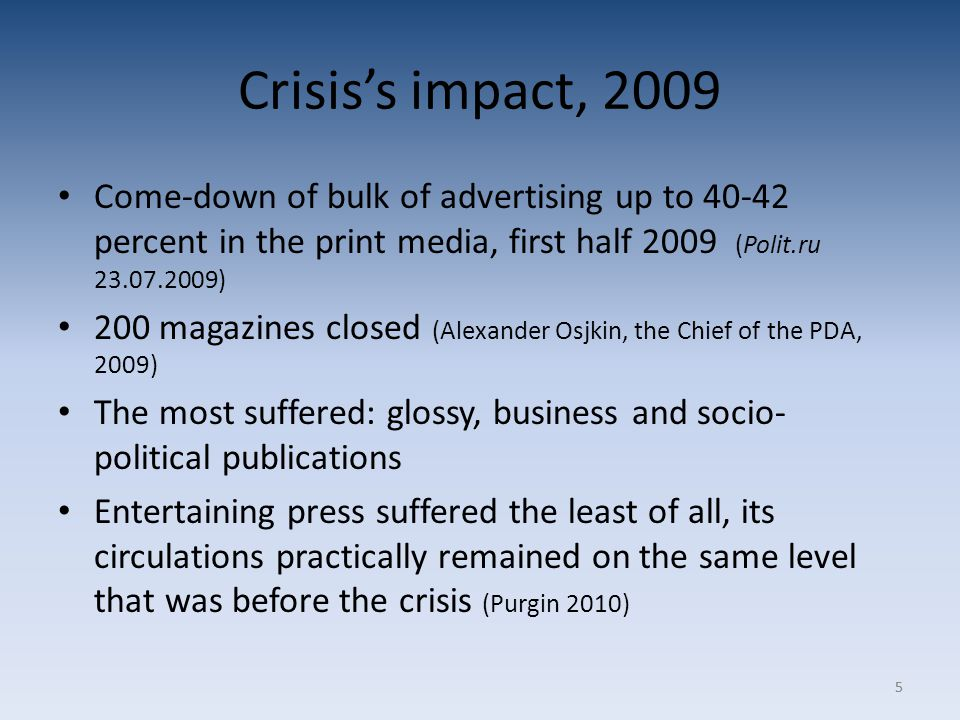 55 Crisis's impact, 2009 Come-down of bulk of advertising up to 40-42 percent in the print media, first half 2009 (Polit.ru 23.07.2009) 200 magazines closed (Alexander Osjkin, the Chief of the PDA, 2009) The most suffered: glossy, business and socio- political publications Entertaining press suffered the least of all, its circulations practically remained on the same level that was before the crisis (Purgin 2010)