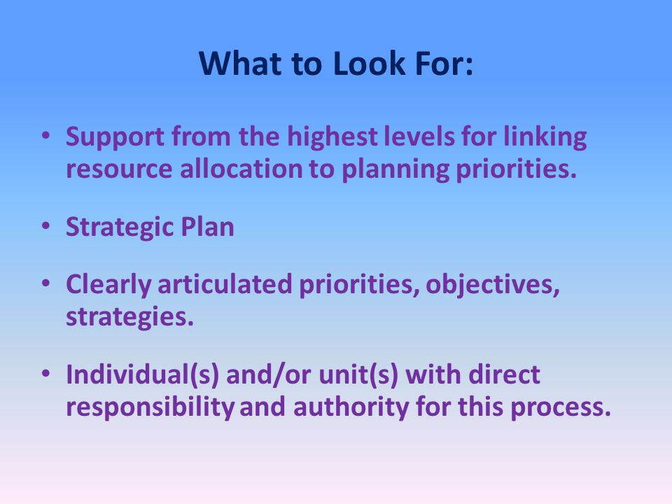 What to Look For: Support from the highest levels for linking resource allocation to planning priorities.