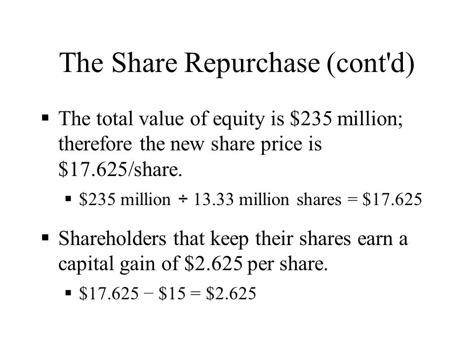 The Share Repurchase (cont'd)  The total value of equity is $235 million; therefore the new share price is $17.625/share.  $235 million ÷ 13.33 mill