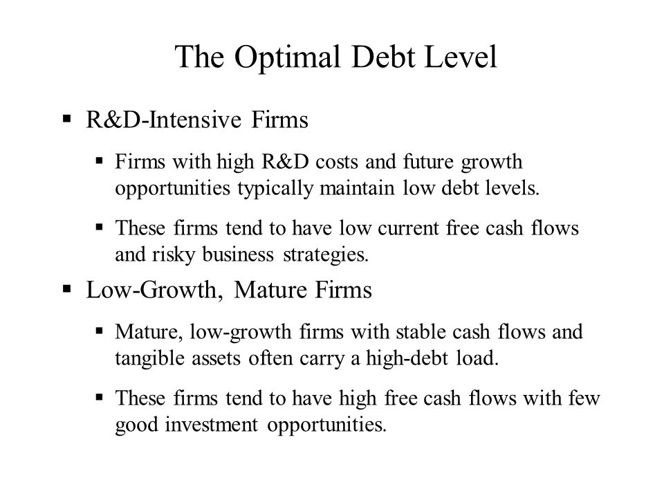 The Optimal Debt Level  R&D-Intensive Firms  Firms with high R&D costs and future growth opportunities typically maintain low debt levels.  These f