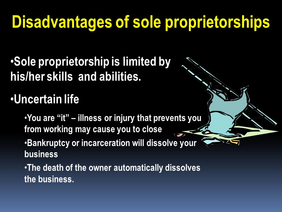 Disadvantages of sole proprietorships Owner has unlimited liability for all debts and actions of the business. Unlimited liability : The debts of the