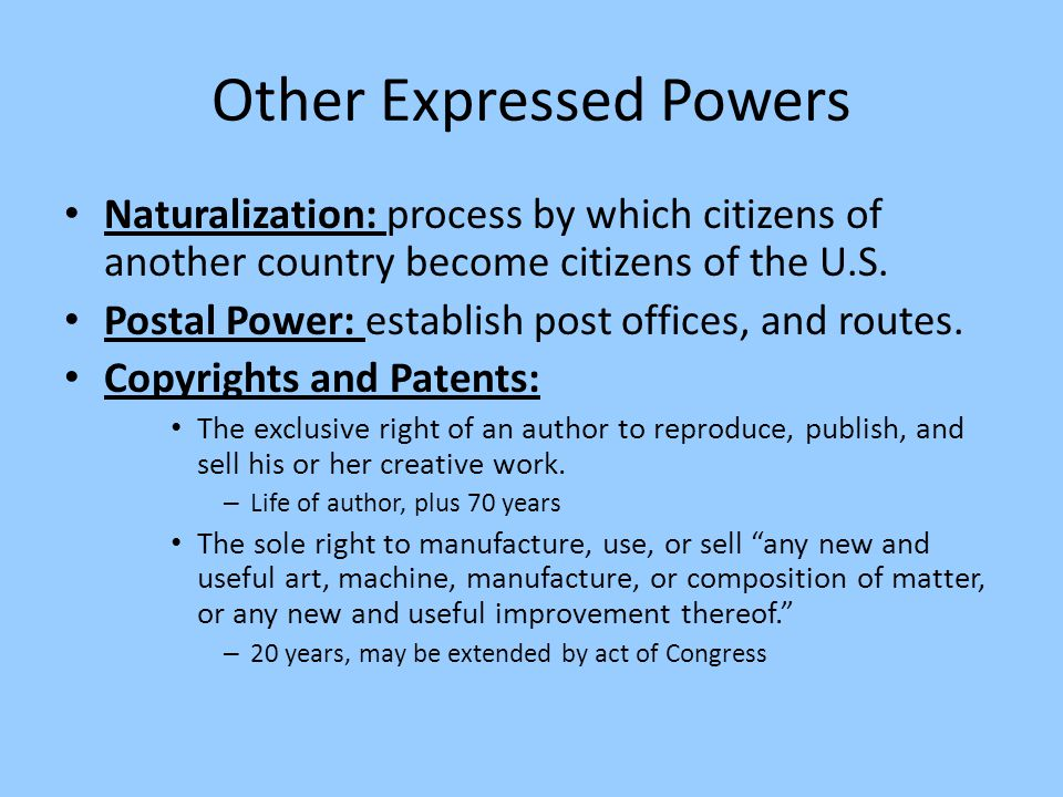 Other Expressed Powers Naturalization: process by which citizens of another country become citizens of the U.S. Postal Power: establish post offices,