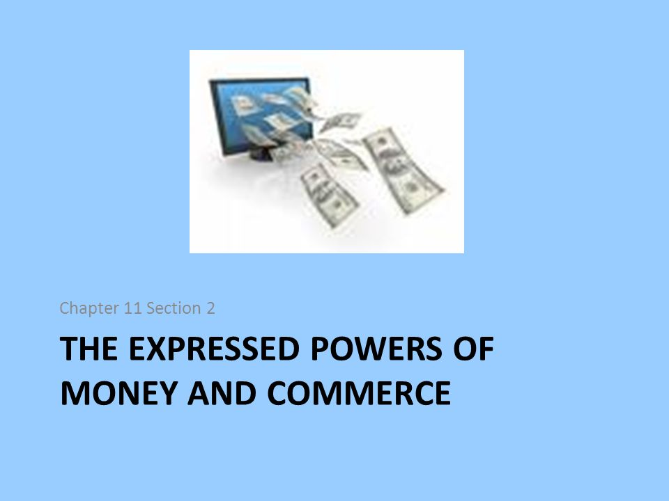 THE EXPRESSED POWERS OF MONEY AND COMMERCE Chapter 11 Section 2