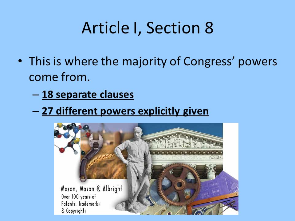 Article I, Section 8 This is where the majority of Congress' powers come from.
