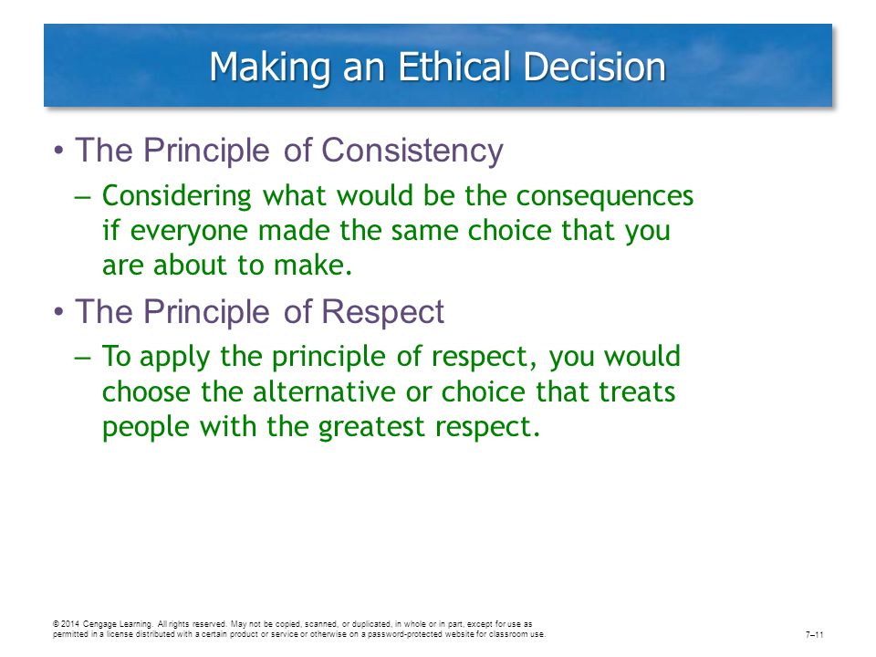 Making an Ethical Decision The Principle of Consistency – Considering what would be the consequences if everyone made the same choice that you are about to make.