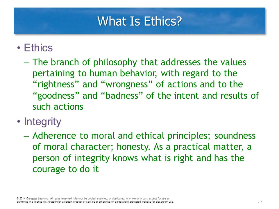 """What Is Ethics? Ethics – The branch of philosophy that addresses the values pertaining to human behavior, with regard to the """"rightness"""" and """"wrongnes"""