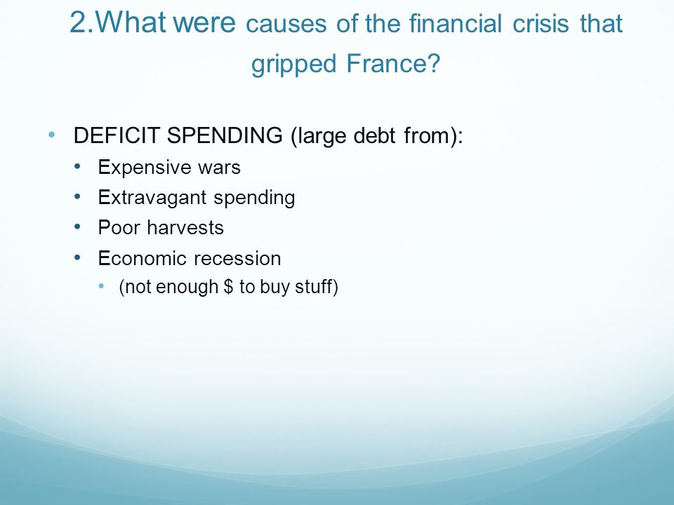 2.What were causes of the financial crisis that gripped France.