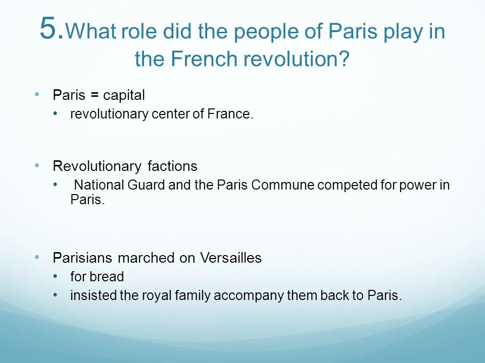 5. What role did the people of Paris play in the French revolution? Paris = capital revolutionary center of France. Revolutionary factions National Gu
