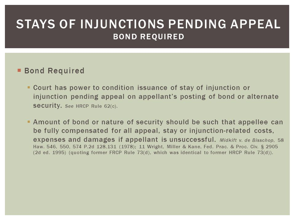  Bond Required  Court has power to condition issuance of stay of injunction or injunction pending appeal on appellant's posting of bond or alternate security.