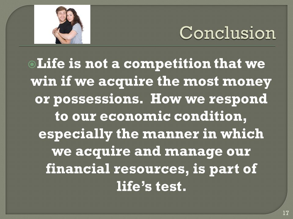  Life is not a competition that we win if we acquire the most money or possessions.