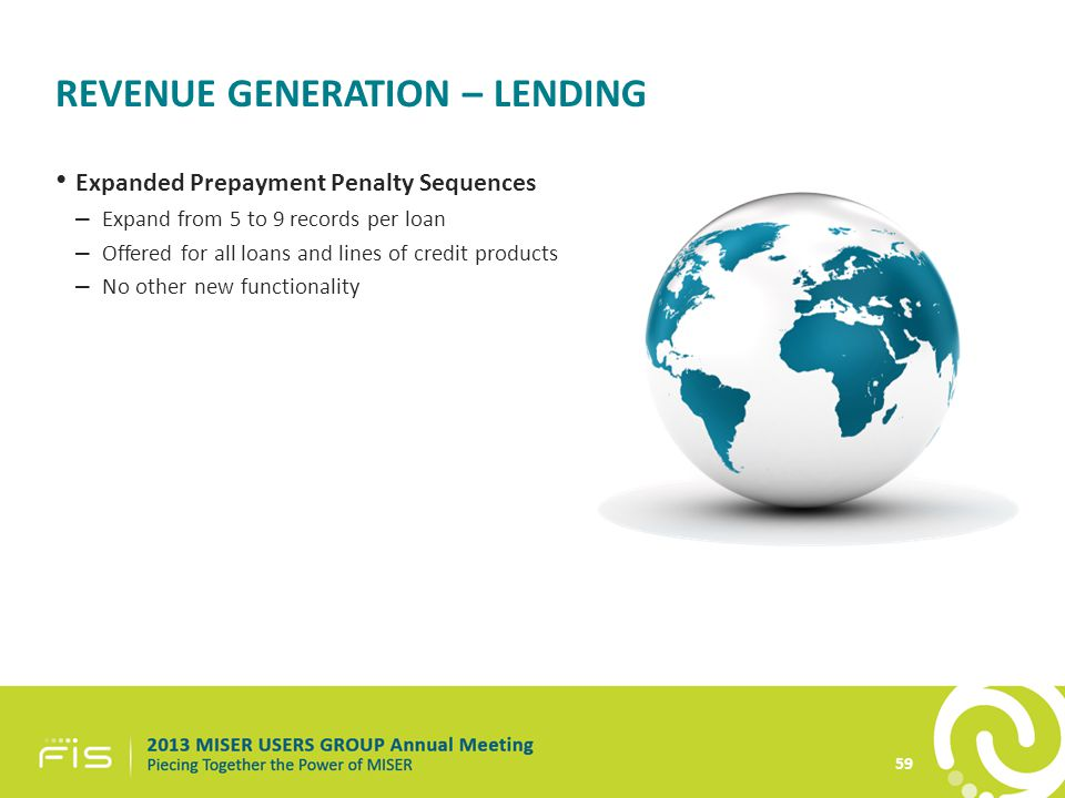 REVENUE GENERATION – LENDING Expanded Prepayment Penalty Sequences – Expand from 5 to 9 records per loan – Offered for all loans and lines of credit products – No other new functionality 59