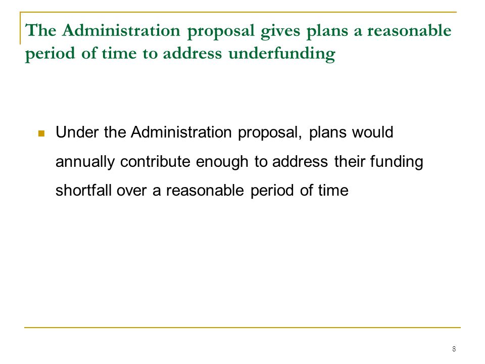 9 The Administration proposal would allow plan sponsors to make additional deductible contributions during good economic times Minimum Required ContributionMaximum Deductible Contribution - Pursuant to funding target (not including future salary increases) - May pre-fund projected salary increases - May fund to include a volatility cushion equal to 30% of their funding target