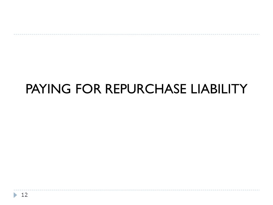PAYING FOR REPURCHASE LIABILITY 12