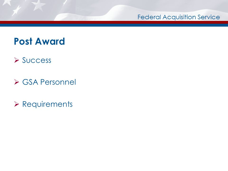 Federal Acquisition Service Post Award  Success  GSA Personnel  Requirements