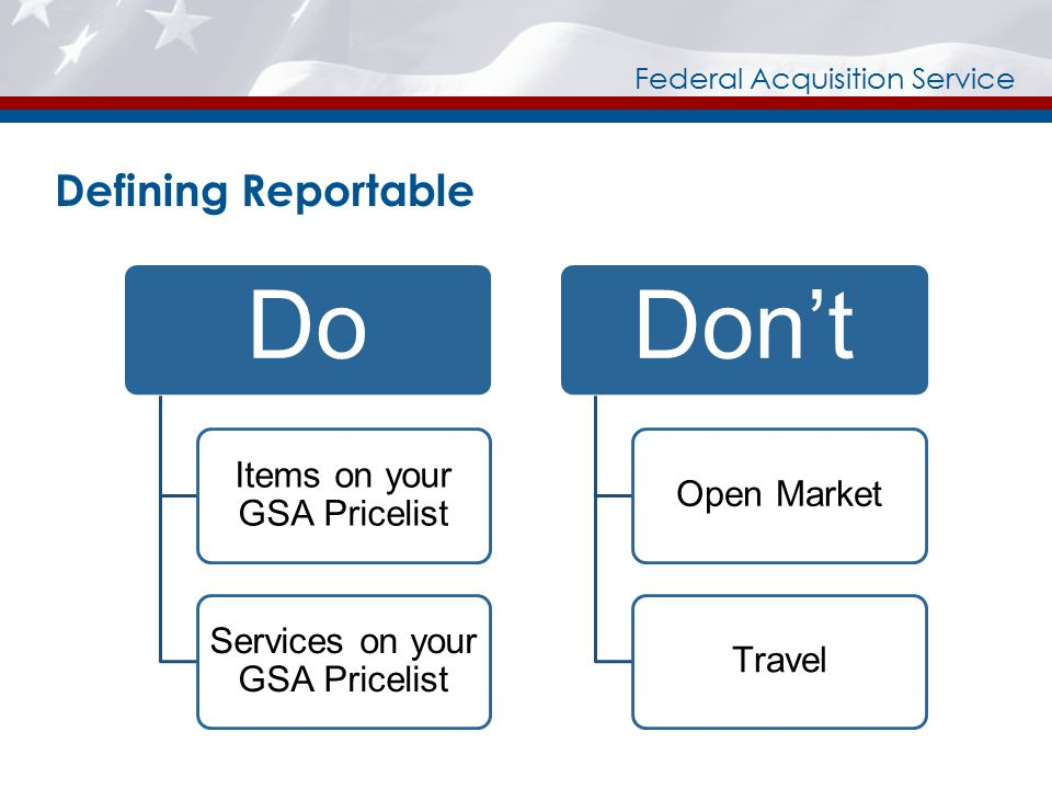Federal Acquisition Service Defining Reportable Do Items on your GSA Pricelist Services on your GSA Pricelist Don't Open MarketTravel
