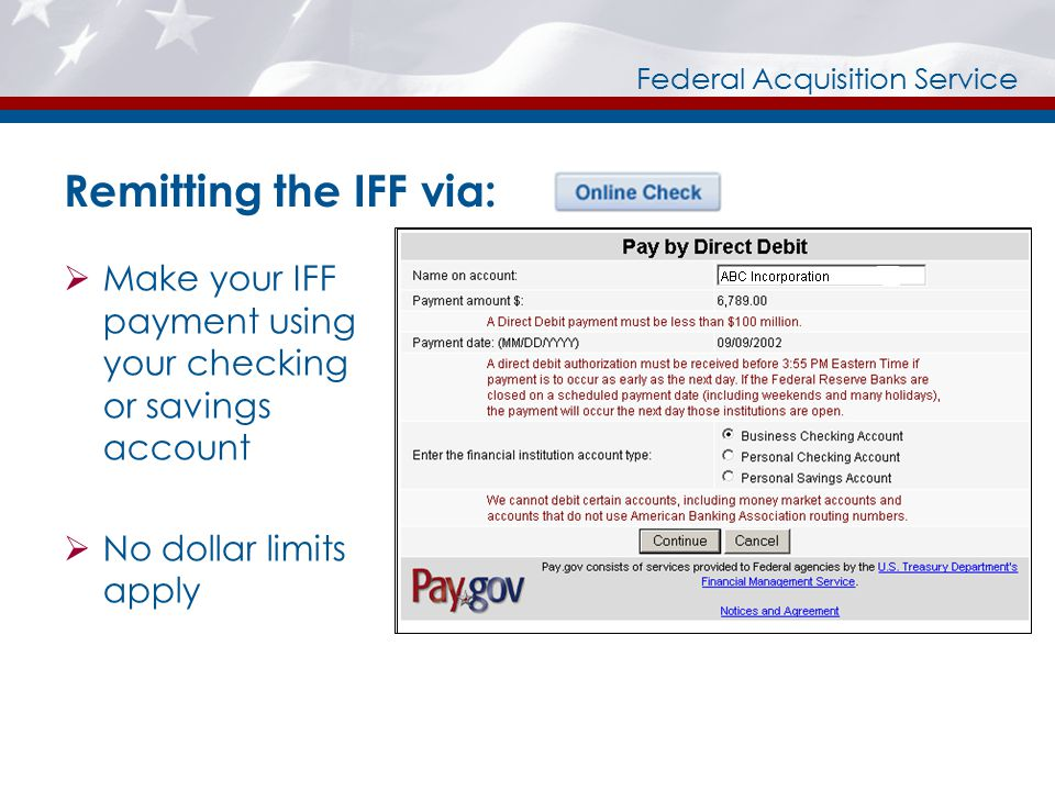 Federal Acquisition Service Remitting the IFF via:  Make your IFF payment using your checking or savings account  No dollar limits apply