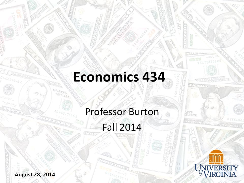 Economics 434 Professor Burton Fall 2014 August 28, 2014